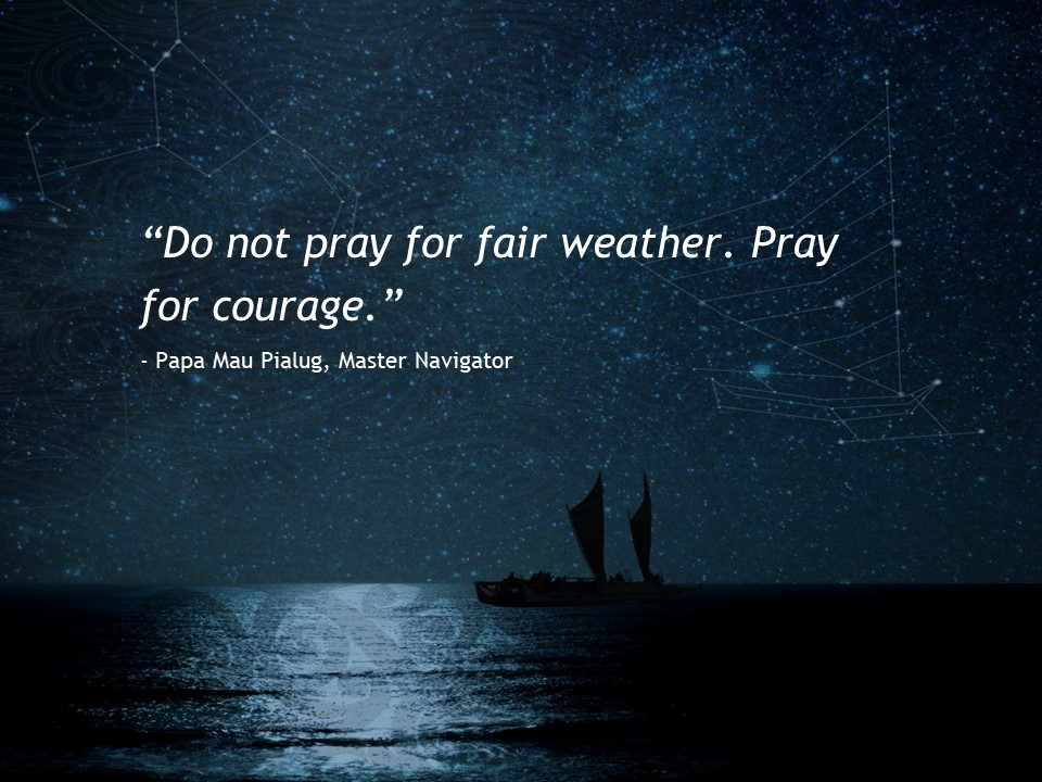Do not pray for fair weather. Pray for courage.